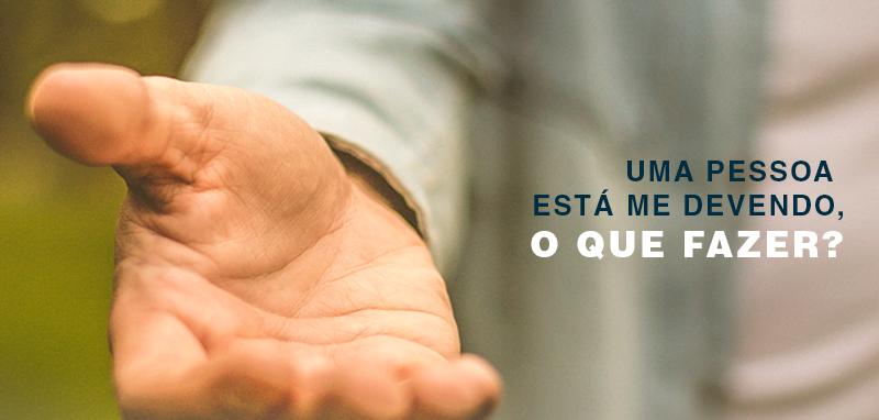 Monteiro & Valente - Advogados Associados - Tem uma pessoa devendo pra mim. O que devo fazer?